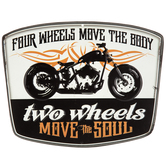 Four Wheels Move The Body Metal Sign